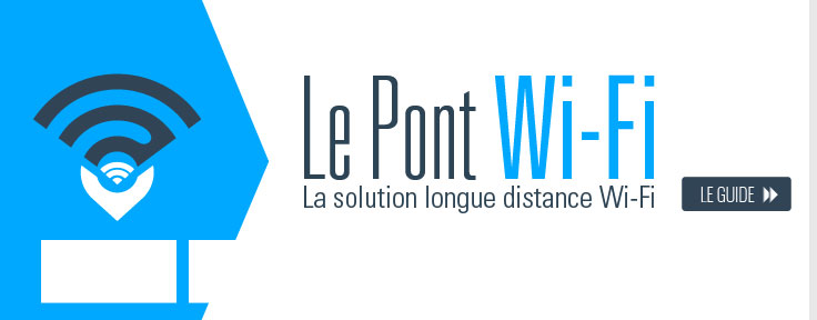 Pont Wi-Fi La solution longue distance
